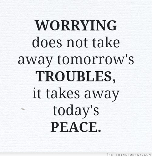 worrying-does-not-take-away-tomorrows-troubles-it-take-away-todays-peace-worry-quote